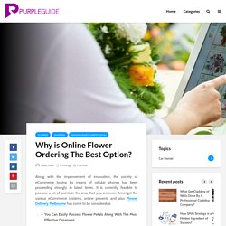 Why is Online Flower Ordering The Best Option?