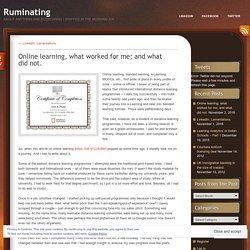 Online learning, what worked for me; and what did not.
