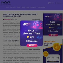 How Online Real Money Game Helps Me Celebrate Life?