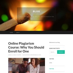 Online Plagiarism Course: Why You Should Enroll for One