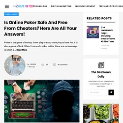 Is Online Poker Safe And Free From Cheaters? Here Are All Your Answers! – Helps For Tech