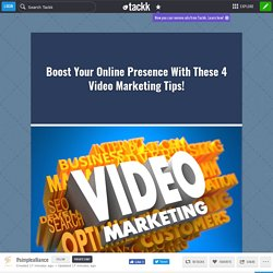 Boost Your Online Presence With These 4 Video Marketing Tips!