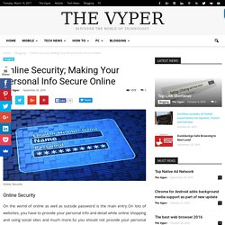 Online Security; Making Your Personal Info Secure Online - The Vyper