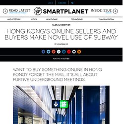 Hong Kong's online sellers and buyers make novel use of subway
