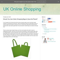 UK Online Shopping: Should You Use Cotton Shopping Bags to Save the Planet?