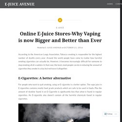 Online E-Juice Stores-Why Vaping is now Bigger and Better than Ever – E-JUICE AVENUE