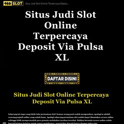 Situs Judi Slot Online Terpercaya Deposit Via Pulsa XL