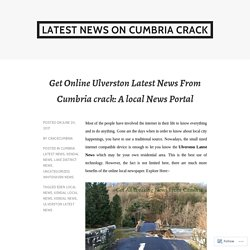 Get Online Ulverston Latest News From Cumbria crack: A local News Portal – Latest News On Cumbria Crack
