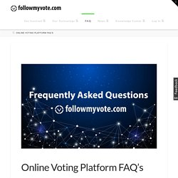 Online Voting Platform FAQ's - Follow My Vote