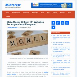 Make Money Online: 101 Websites For Anyone And Everyone