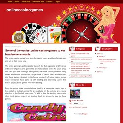 Some of the easiest online casino games to win handsome amounts