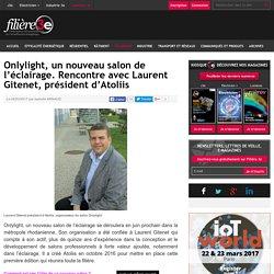 Onlylight, un nouveau salon de l'éclairage. Rencontre avec Laurent Gitenet, président d'Atoliis - 06/03/17