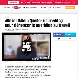 #OnVautMieuxQueCa : un hashtag pour dénoncer le quotidien au travail
