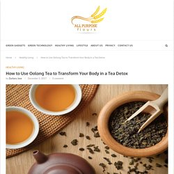 How to Use Oolong Tea to Transform Your Body in a Tea Detox