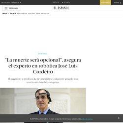 """""""La muerte será opcional"""", asegura el experto en robótica José Luis Cordeiro"""