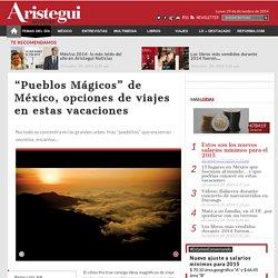 """""""Pueblos Mágicos"""" de México, opciones de viajes en estas vacaciones"""