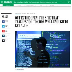 Out in the Open: The Site That Teaches You to Code Well Enough to Get a Job