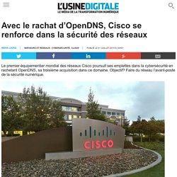 Avec le rachat d'OpenDNS, Cisco se renforce dans la sécurité des réseaux