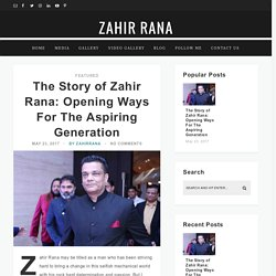The Story of Zahir Rana: Opening Ways For The Aspiring Generation - Zahir Rana