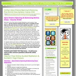 3rd Eye (Ajna Chakra) Opening & Balancing Free Online Class Syllabus: Course #103
