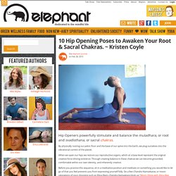 10 Hip Opening Poses to Awaken Your Root and Sacral Chakras. ~ Kristen Coyle