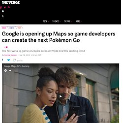 Google is opening up Maps so game developers can create the next Pokémon Go