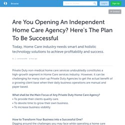 Are You Opening An Independent Home Care Agency? Here's The Plan To Be Successful