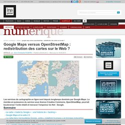 Google Maps versus OpenStreetMap : redistribution des cartes sur le Web