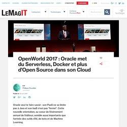 OpenWorld 2017 : Oracle met du Serverless, Docker et plus d'Open Source dans son Cloud
