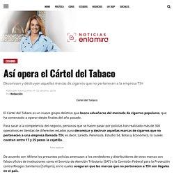 Así opera el Cártel del Tabaco — Noticias en la Mira