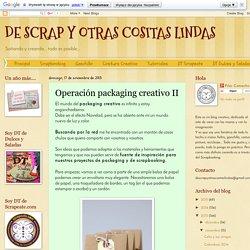 DE SCRAP Y OTRAS COSITAS LINDAS: Operación packaging creativo II