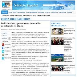 Bolivia alista operaciones de satélite construido en China