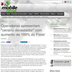 """Operadoras apresentam """"cenário devastador"""" com aumento de 189% do Fistel"""