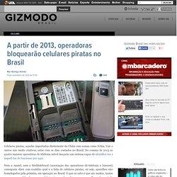A partir de 2013, operadoras bloquearão celulares piratas no Brasil