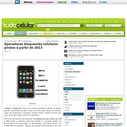 Operadoras bloquearão celulares piratas a partir de 2013