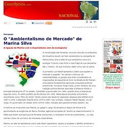 """Causa Operária - O """"Ambientalismo de Mercado"""" de Marina Silva"""