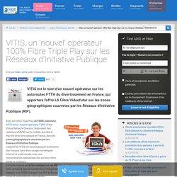 VITIS, un 'nouvel' opérateur 100% Fibre Triple Play sur les Réseaux d'Initiative Publique