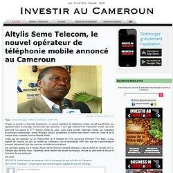 Altylis Seme Telecom, le nouvel opérateur de téléphonie mobile annoncé au Cameroun