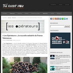 «Les Opérateurs», la nouvelle websérie de France Télévisions