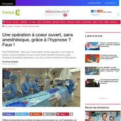 Une opération à coeur ouvert, sans anesthésique, grâce à l'hypnose ? Faux !