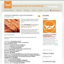 BANQUE ALIMENTAIRE DE GUADELOUPE 06/10/14 Succès de l'opération « Baguette Solidaire ».