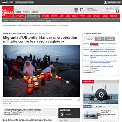 Migrants: l'UE prête à lancer une opération militaire contre les «esclavagistes»