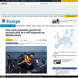 Une vaste opération permet de secourir plus de 4 000 migrants en Méditerranée