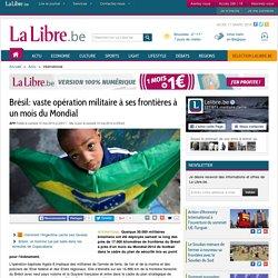 Brésil: vaste opération militaire à ses frontières à un mois du Mondial