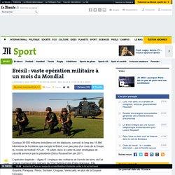 Brésil : vaste opération militaire à un mois du Mondial
