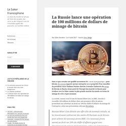 La Russie lance une opération de 100 millions de dollars de minage de bitcoin