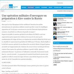 Une opération militaire d'envergure en préparation à Kiev contre la Russie