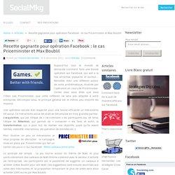 Recette gagnante pour opération Facebook : le cas Priceminister et Max Boublil