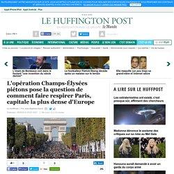 L'opération Champs-Élysées piétons pose la question de comment faire respirer Paris, capitale la plus dense d'Europe