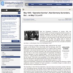 "May 1945: ""Operation Sunrise"", Nazi Germany Surrenders, But… on May 7, 8, or 9?"